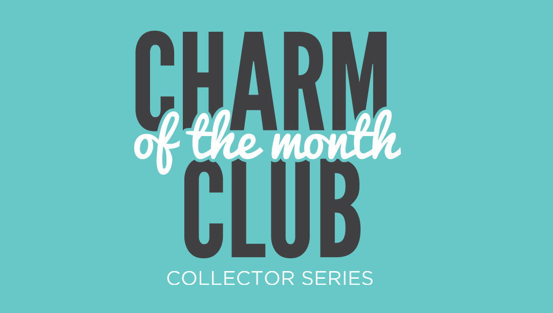 Reminder: How Charm of the Month Club Works