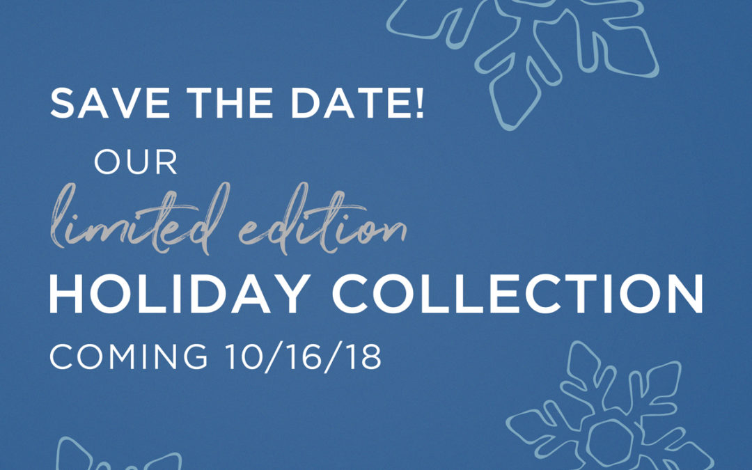 The Holiday 2018 Collection is Coming