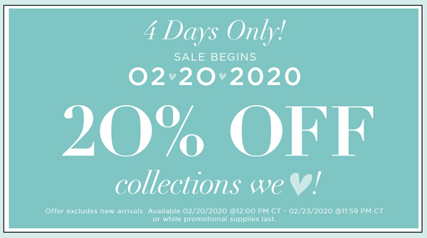 Get 20 Percent Off the Collections We LOVE Starting 02.20.20