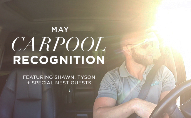 May Carpool Recognition with Shawn, Tyson + Nest Guests