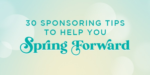 30 Sponsoring Tips to Help You Spring Forward