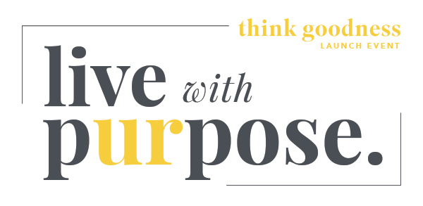 """Think Goodness """"Live With Purpose"""" Launch Event Party Theme + Speakers!"""